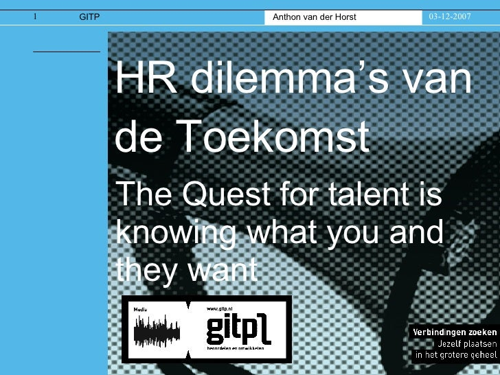 HR dilemma's van de Toekomst  The Quest for talent is knowing what you and they want