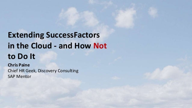 Extending SAP SuccessFactors in the Cloud and how not to do it