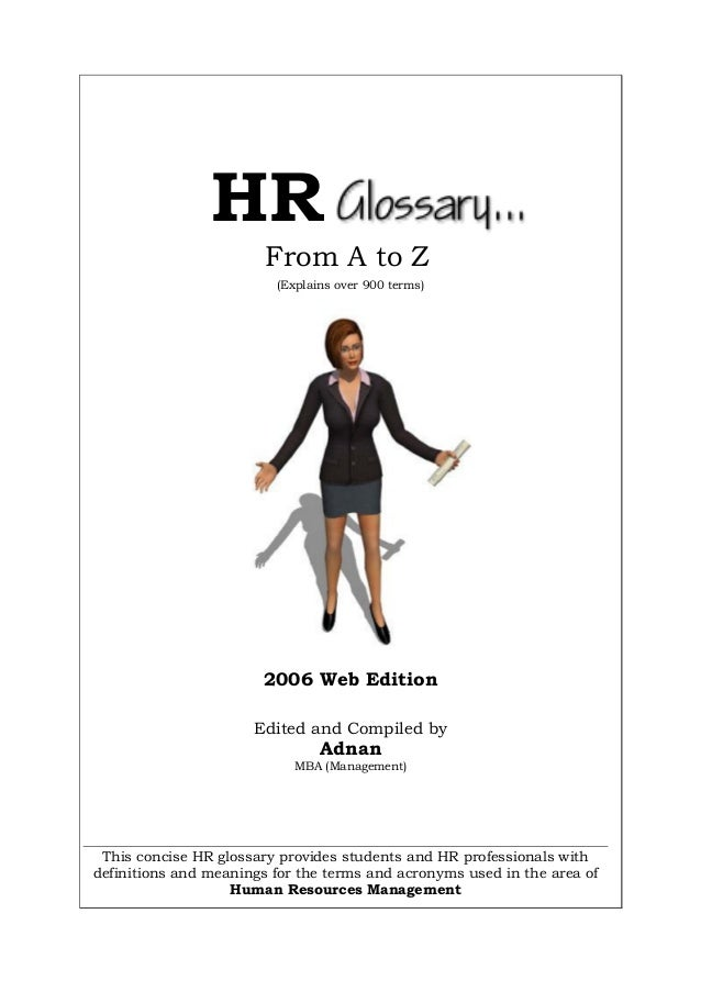 (Explains over 900 terms) 2006 Web Edition Edited and Compiled by Adnan MBA (Management) From A to Z This concise HR gloss...