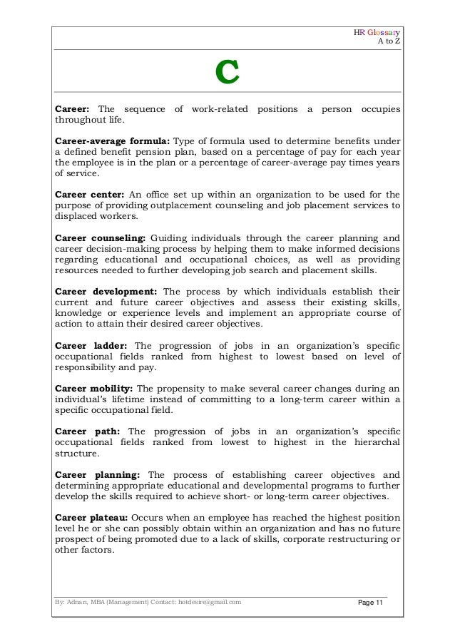 HR Glossary A to Z By: Adnan, MBA (Management) Contact: hotdesire@gmail.com Page 11 C Career: The sequence of work-related...