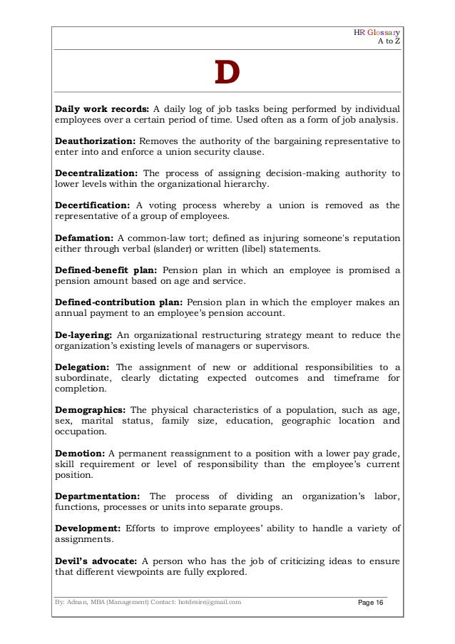 HR Glossary A to Z By: Adnan, MBA (Management) Contact: hotdesire@gmail.com Page 16 D Daily work records: A daily log of j...