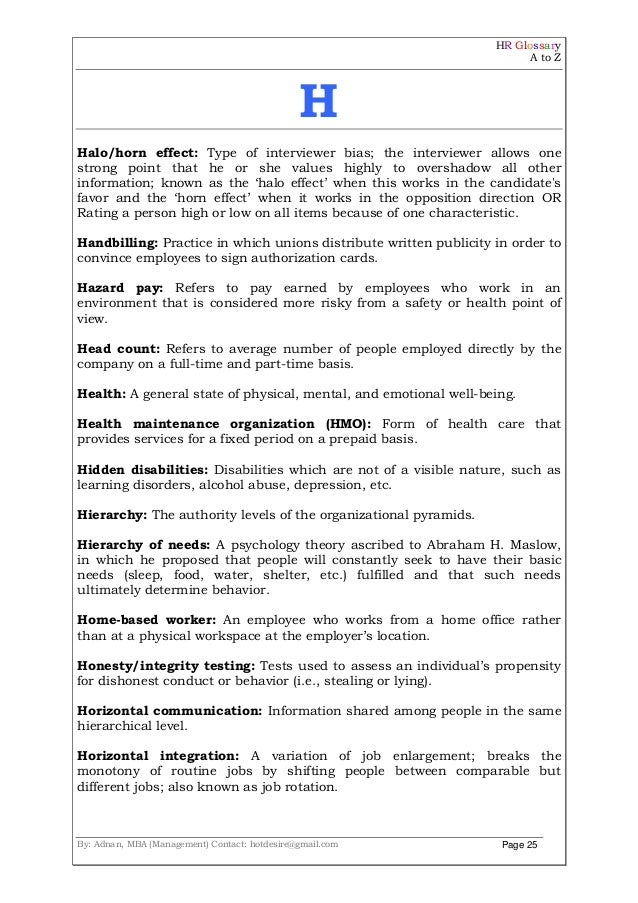 HR Glossary A to Z By: Adnan, MBA (Management) Contact: hotdesire@gmail.com Page 25 H Halo/horn effect: Type of interviewe...