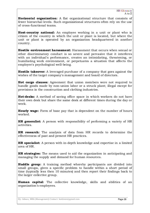 HR Glossary A to Z By: Adnan, MBA (Management) Contact: hotdesire@gmail.com Page 26 Horizontal organization: A flat organi...
