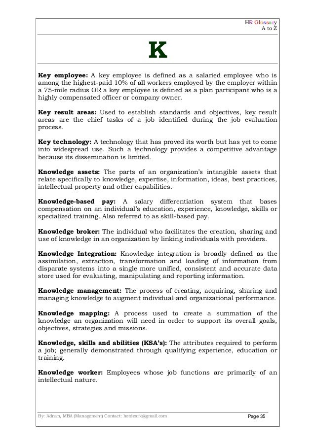HR Glossary A to Z By: Adnan, MBA (Management) Contact: hotdesire@gmail.com Page 35 K Key employee: A key employee is defi...