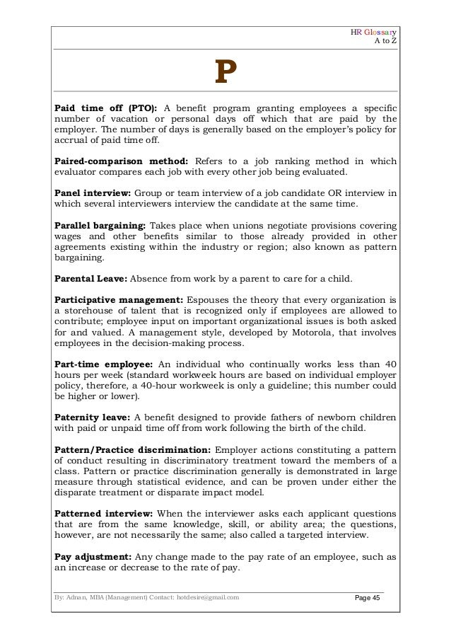 HR Glossary A to Z By: Adnan, MBA (Management) Contact: hotdesire@gmail.com Page 45 P Paid time off (PTO): A benefit progr...