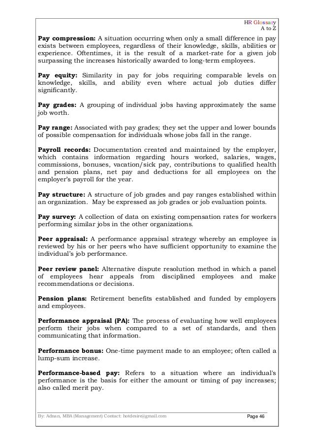HR Glossary A to Z By: Adnan, MBA (Management) Contact: hotdesire@gmail.com Page 46 Pay compression: A situation occurring...