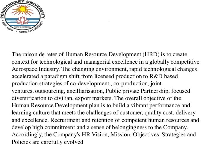 .The raison de 'eter of Human Resource Development (HRD) is to createcontext for technological and managerial excellence i...