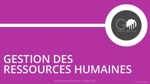 Gestion des Ressources Humaines - Christelle Letist GESTION DES RESSOURCES HUMAINES @ Go to Next Levels 2015