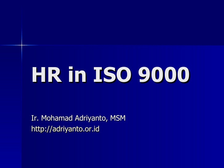 HR in ISO 9000 Ir. Mohamad Adriyanto, MSM http://adriyanto.or.id