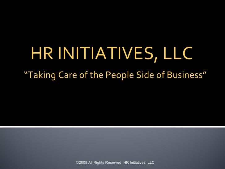 """"""" Taking Care of the People Side of Business"""" ©2009 All Rights Reserved  HR Initiatives, LLC HR INITIATIVES, LLC"""
