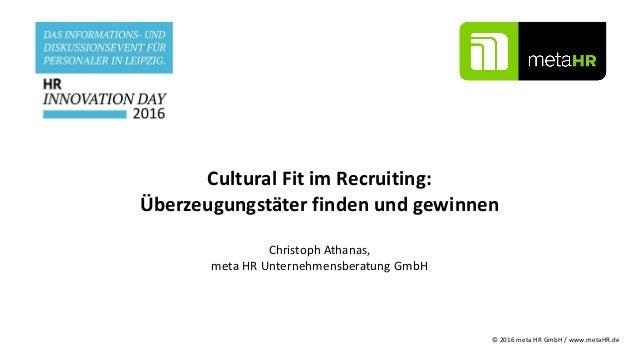 Cultural Fit im Recruiting: Überzeugungstäter finden und gewinnen Christoph Athanas, meta HR Unternehmensberatung GmbH © 2...