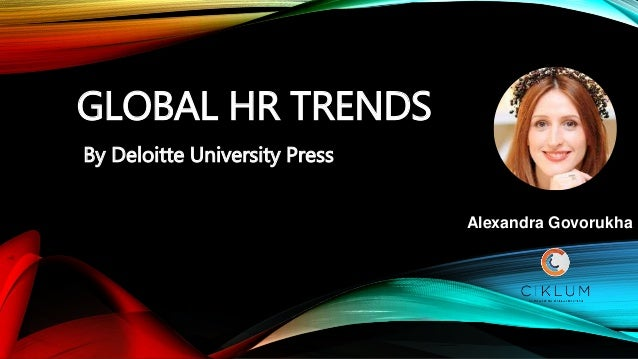 GLOBAL HR TRENDS By Deloitte University Press Alexandra Govorukha