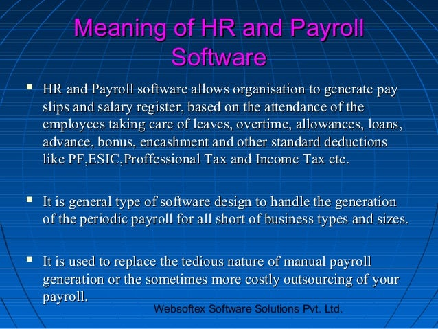 Meaning of HR and Payroll                 Software   HR and Payroll software allows organisation to generate pay    slips...