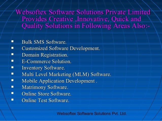 Websoftex Software Solutions Private Limited     Provides Creative ,Innovative, Quick and     Quality Solutions in Followi...