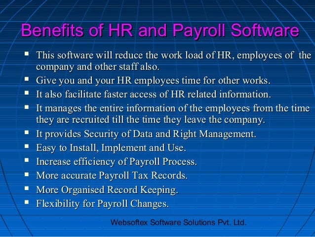 Benefits of HR and Payroll Software   This software will reduce the work load of HR, employees of the    company and othe...