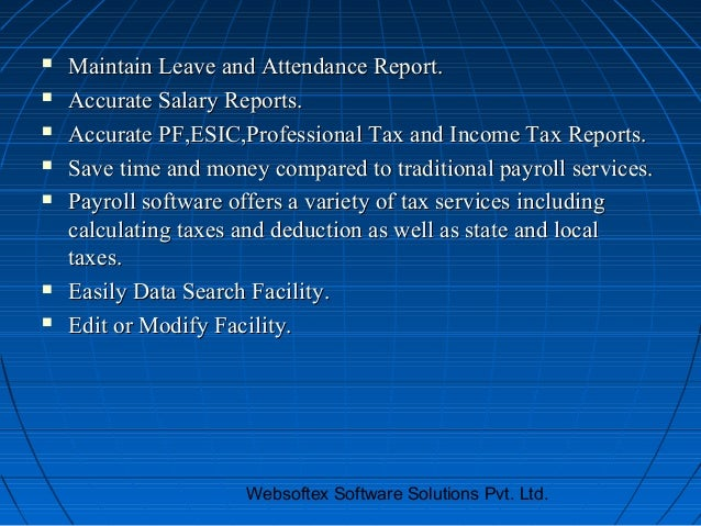    Maintain Leave and Attendance Report.   Accurate Salary Reports.   Accurate PF,ESIC,Professional Tax and Income Tax ...