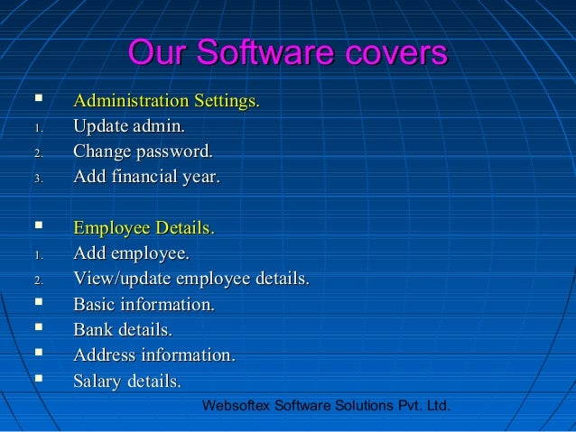 Our Software covers    Administration Settings.1.   Update admin.2.   Change password.3.   Add financial year.    Employ...