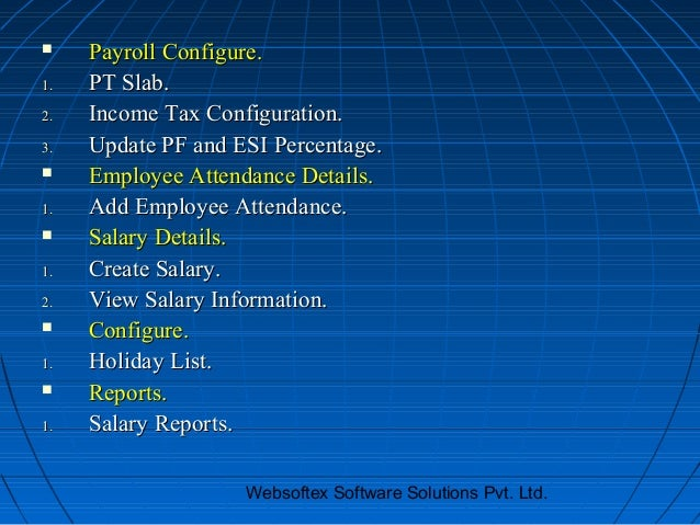     Payroll Configure.1.   PT Slab.2.   Income Tax Configuration.3.   Update PF and ESI Percentage.    Employee Attendan...