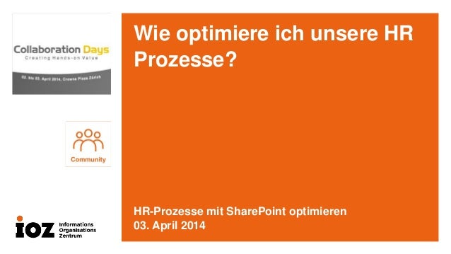 Wie optimiere ich unsere HR Prozesse? HR-Prozesse mit SharePoint optimieren 03. April 2014