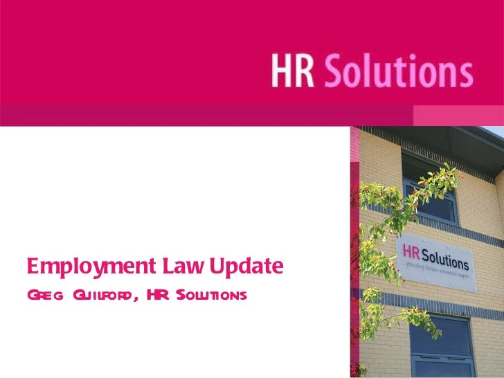 Employment Law Update Greg Guilford, HR Solutions