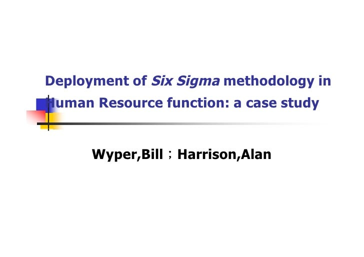 Deployment of Six Sigma methodology in Human Resource function: a case study         Wyper,Bill;Harrison,Alan