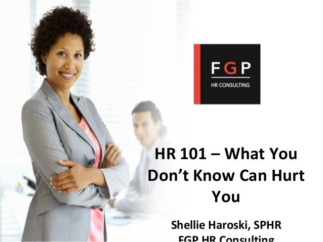 HR 101 – What You Don't Know Can Hurt You Shellie Haroski, SPHR