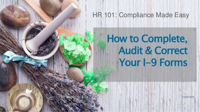 How to Complete, Audit & Correct Your I-9 Forms HR 101: Compliance Made Easy Copyright