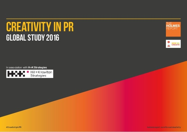 Creativity in PR Global Study 2016 In association with H+K Strategies THE HOLMES REPORT #CreativityInPR holmesreport.com/f...