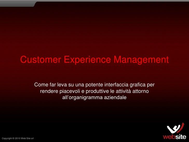 Customer Experience Management<br />Come far leva su una potente interfaccia grafica per rendere piacevoli e produttive le...