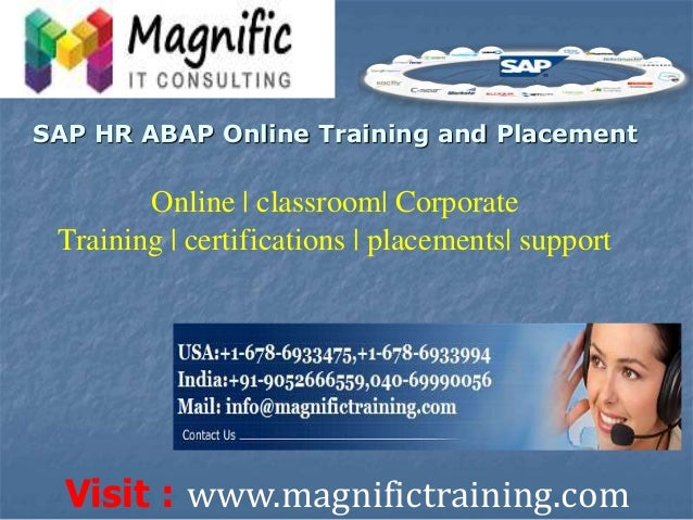 Visit : www.magnifictraining.com Online | classroom| Corporate Training | certifications | placements| support SAP HR ABAP...