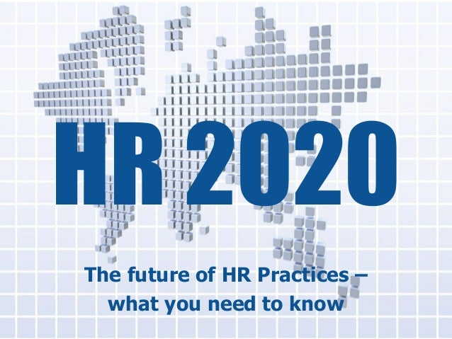HR 2020 The future of HR Practices – what you need to know