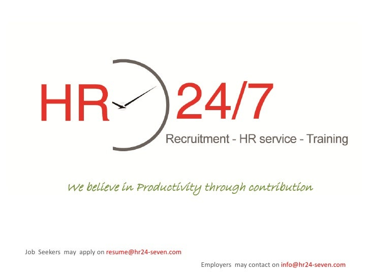 We believe in Productivity through contribution    Job Seekers may apply on resume@hr24-seven.com                         ...