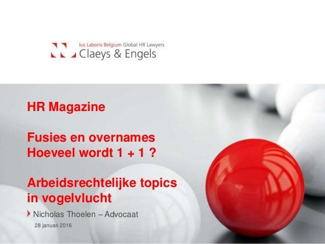 HR Magazine Fusies en overnames Hoeveel wordt 1 + 1 ? Arbeidsrechtelijke topics in vogelvlucht Nicholas Thoelen – Advocaat...