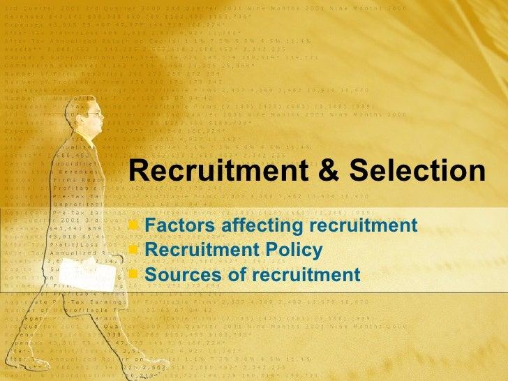 Recruitment & Selection <ul><li>Factors affecting recruitment </li></ul><ul><li>Recruitment Policy </li></ul><ul><li>Sourc...