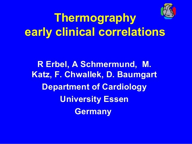 Thermography early clinical correlations R Erbel, A Schmermund, M. Katz, F. Chwallek, D. Baumgart Department of Cardiology...