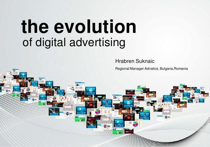 the evolution of digital advertising                    Hrabren Suknaic                    Regional Manager Adriatics, Bul...