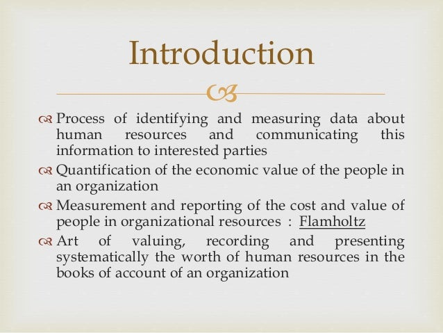  1. Valuation of human resources 2. Recording the valuation in the books of account 3. Disclosure of the information in t...