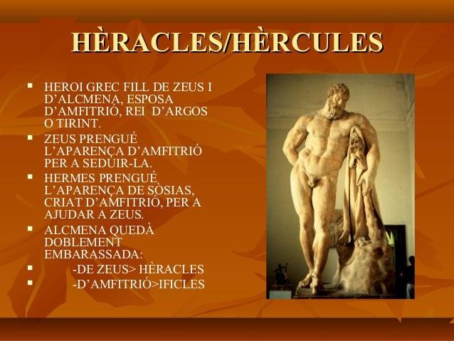 HÈRACLES/HÈRCULESHÈRACLES/HÈRCULES  HEROI GREC FILL DE ZEUS I D'ALCMENA, ESPOSA D'AMFITRIÓ, REI D'ARGOS O TIRINT.  ZEUS ...