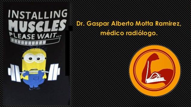 Dr. Gaspar Alberto Motta Ramirez, médico radiólogo.