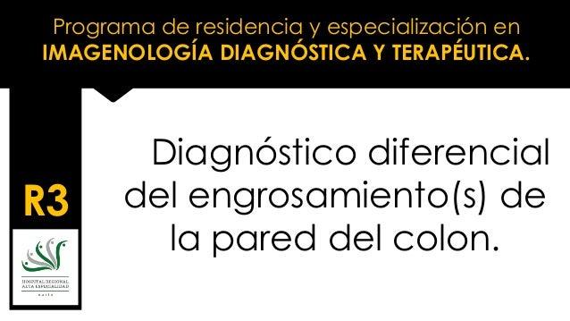Programa de residencia y especialización en IMAGENOLOGÍA DIAGNÓSTICA Y TERAPÉUTICA. R3 Diagnóstico diferencial del engrosa...
