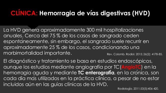 CLÍNICA: Hemorragia de vías digestivas (HVD) La HVD genera aproximadamente 300 mil hospitalizaciones anuales. Cerca del 75...