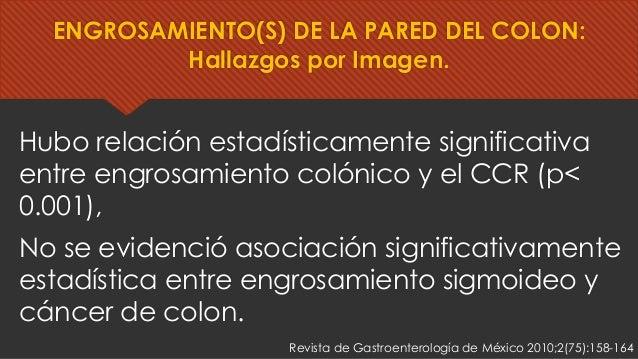 Hubo relación estadísticamente significativa entre engrosamiento colónico y el CCR (p< 0.001), No se evidenció asociación ...