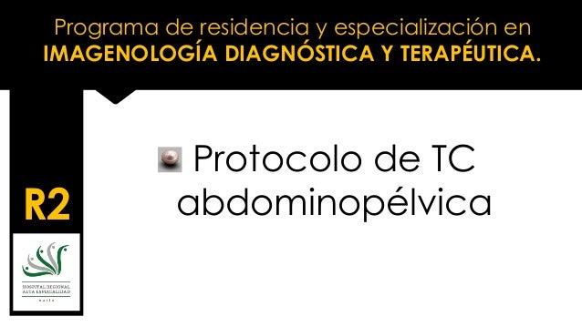 Programa de residencia y especialización en IMAGENOLOGÍA DIAGNÓSTICA Y TERAPÉUTICA. R2 Protocolo de TC abdominopélvica
