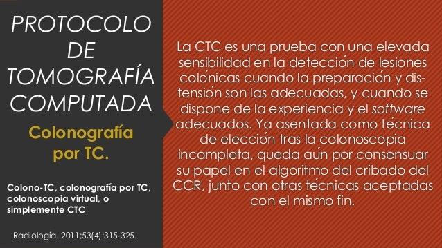 La CTC es una prueba con una elevada sensibilidad en la detección de lesiones colónicas cuando la preparación y dis- te...