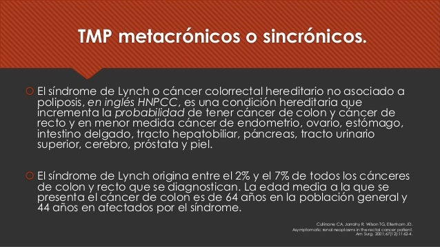 TMP metacrónicos o sincrónicos. š El síndrome de Lynch o cáncer colorrectal hereditario no asociado a poliposis, en inglés...