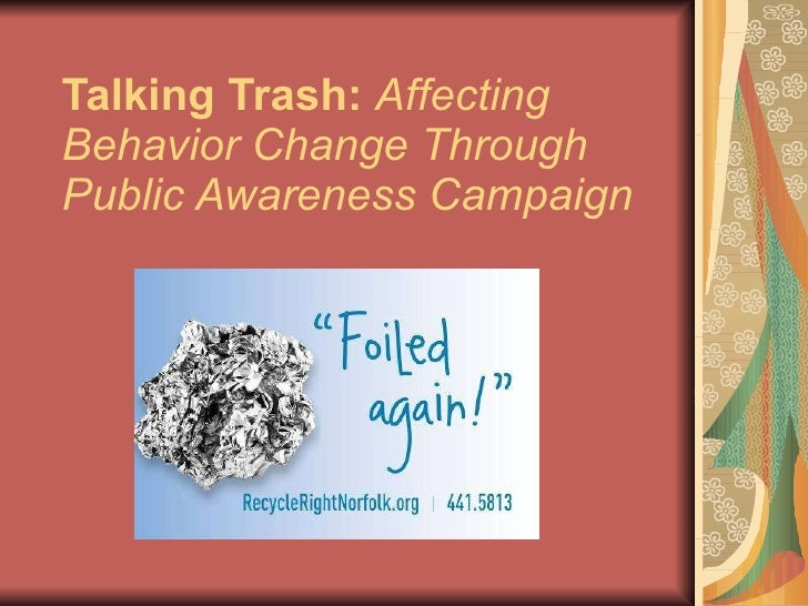 Talking Trash:   Affecting Behavior Change Through Public Awareness Campaign