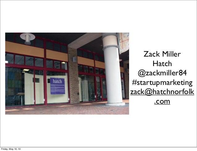 Zack MillerHatch@zackmiller84#startupmarketingzack@hatchnorfolk.comFriday, May 10, 13