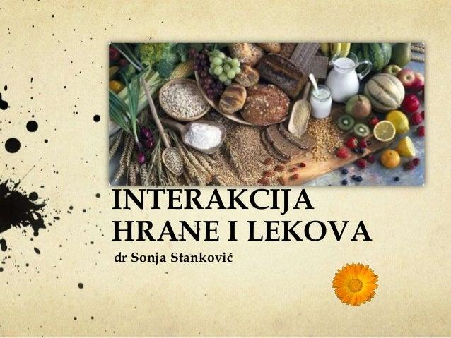 INTERAKCIJA HRANE I LEKOVA dr Sonja Stanković