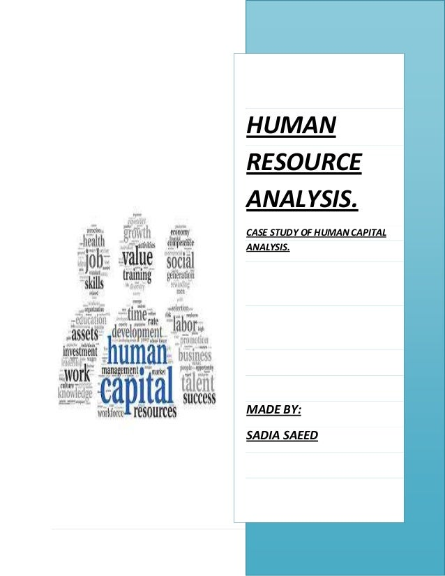 1 | P a g e HUMAN RESOURCE ANALYSIS. CASE STUDY OF HUMAN CAPITAL ANALYSIS. MADE BY: SADIA SAEED