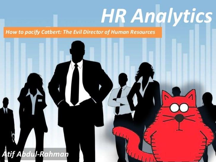 HR AnalyticsHow to pacify Catbert: The Evil Director of Human ResourcesAtif Abdul-Rahman